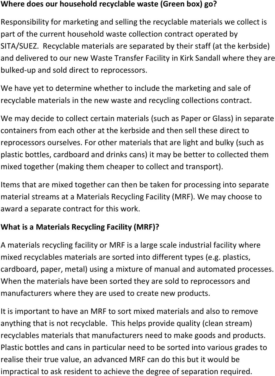 Recyclable materials are separated by their staff (at the kerbside) and delivered to our new Waste Transfer Facility in Kirk Sandall where they are bulked-up and sold direct to reprocessors.