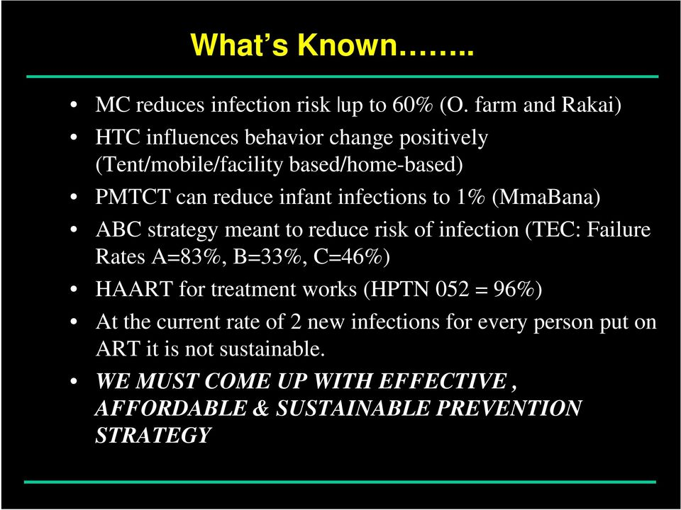 infections to 1% (MmaBana) ABC strategy meant to reduce risk of infection (TEC: Failure Rates A=83%, B=33%, C=46%) HAART for