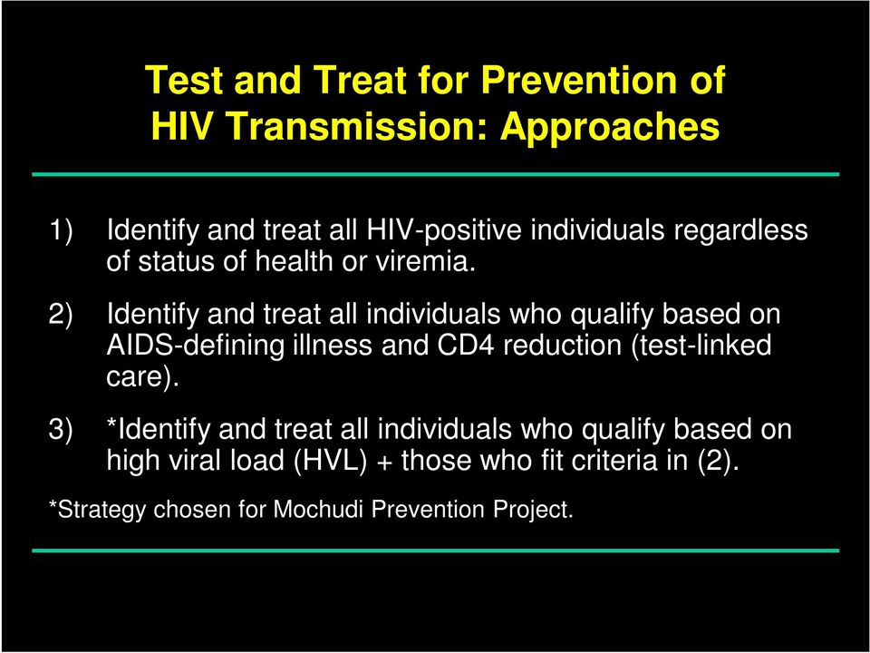 2) Identify and treat all individuals who qualify based on AIDS-defining illness and CD4 reduction