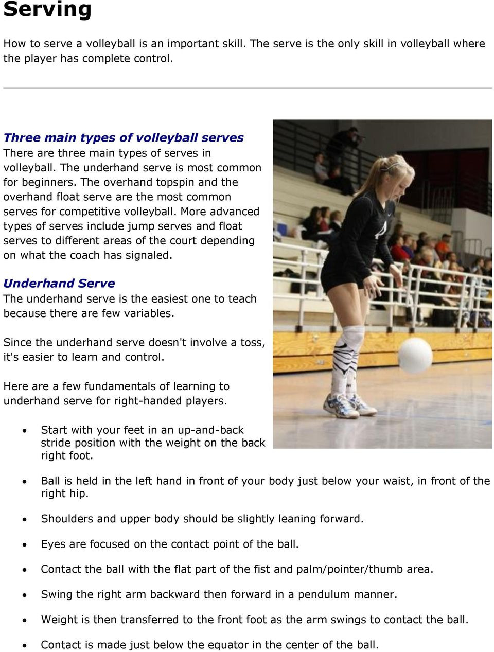 The overhand topspin and the overhand float serve are the most common serves for competitive volleyball.