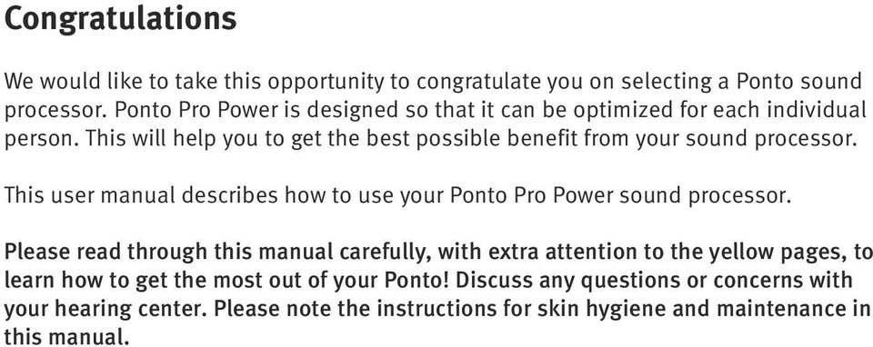 This will help you to get the best possible benefit from your sound processor. This user manual describes how to use your Ponto Pro Power sound processor.