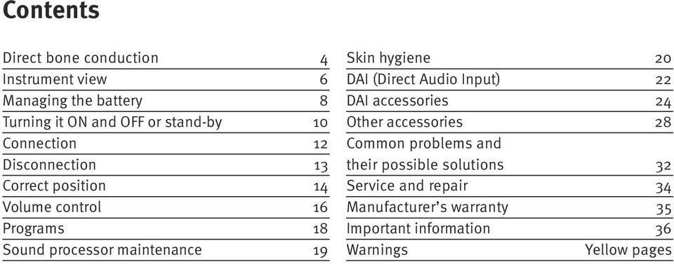 Skin hygiene 20 DAI (Direct Audio Input) 22 DAI accessories 24 Other accessories 28 Common problems and their