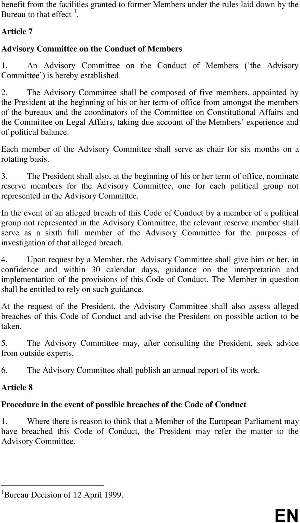 The Advisory Committee shall be composed of five members, appointed by the President at the beginning of his or her term of office from amongst the members of the bureaux and the coordinators of the