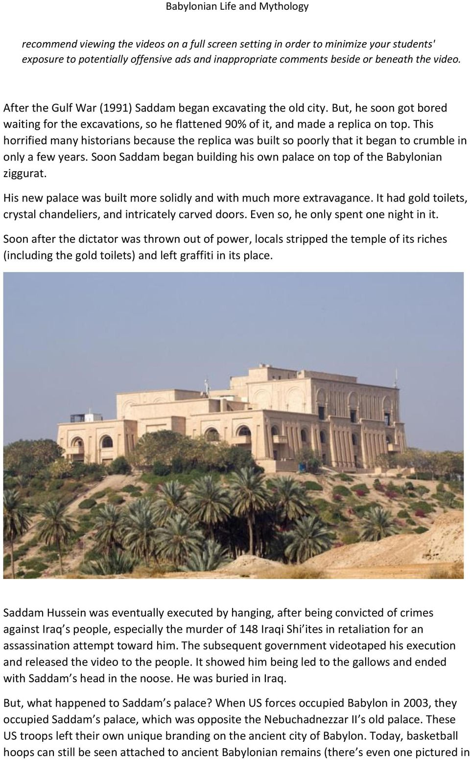 This horrified many historians because the replica was built so poorly that it began to crumble in only a few years. Soon Saddam began building his own palace on top of the Babylonian ziggurat.