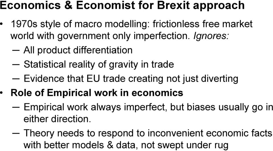 Ignores: All product differentiation Statistical reality of gravity in trade Evidence that EU trade creating not just