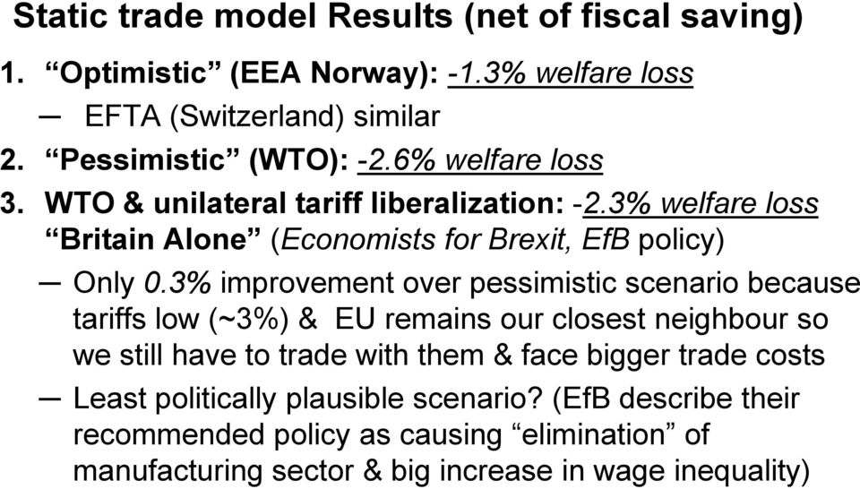3% improvement over pessimistic scenario because tariffs low (~3%) & EU remains our closest neighbour so we still have to trade with them & face bigger