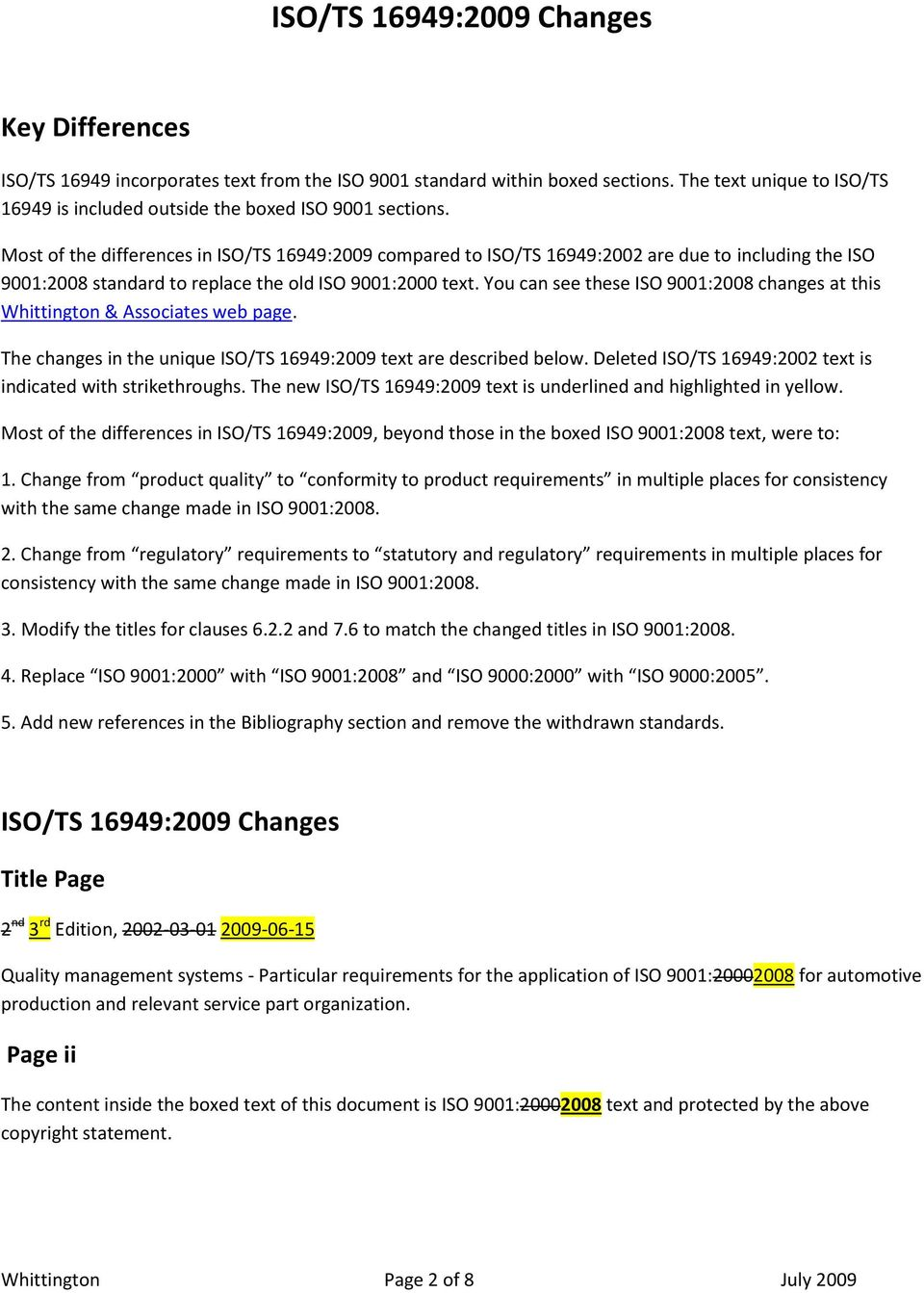You can see these ISO 9001:2008 changes at this Whittington & Associates web page. The changes in the unique ISO/TS 16949:2009 text are described below.