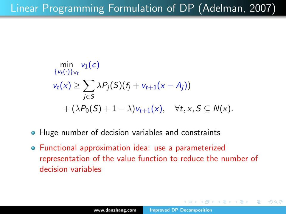 Huge number of decision variables and constraints Functional approximation idea: use