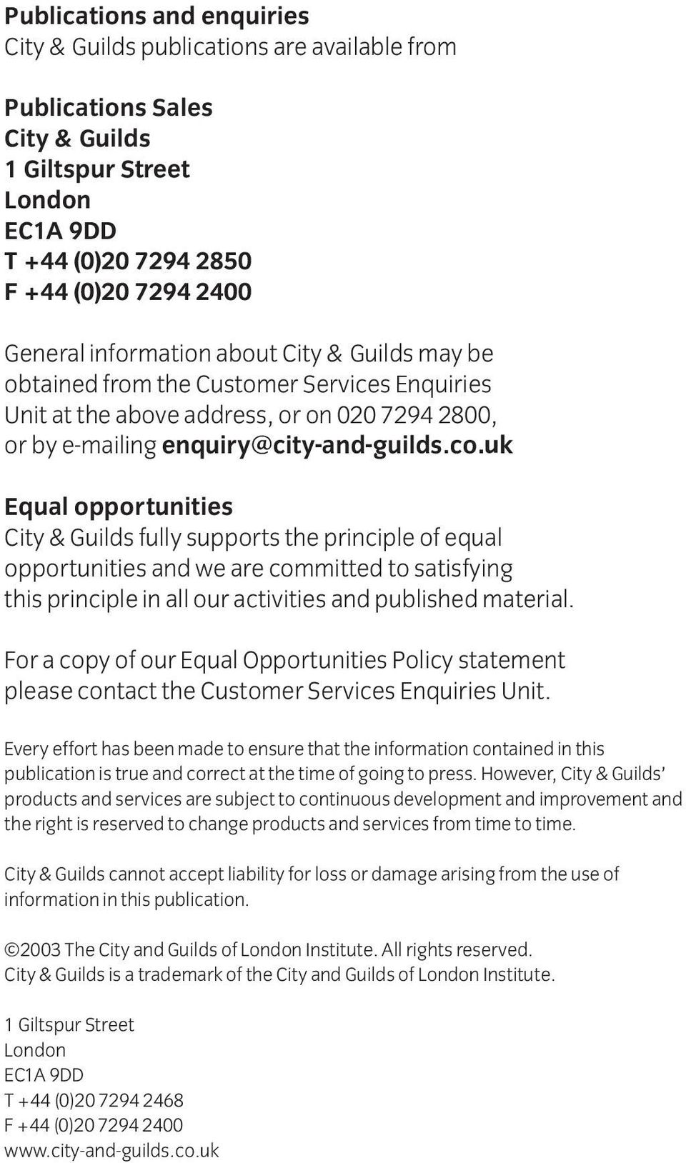 uk Equal opportunities City & Guilds fully supports the principle of equal opportunities and we are committed to satisfying this principle in all our activities and published material.