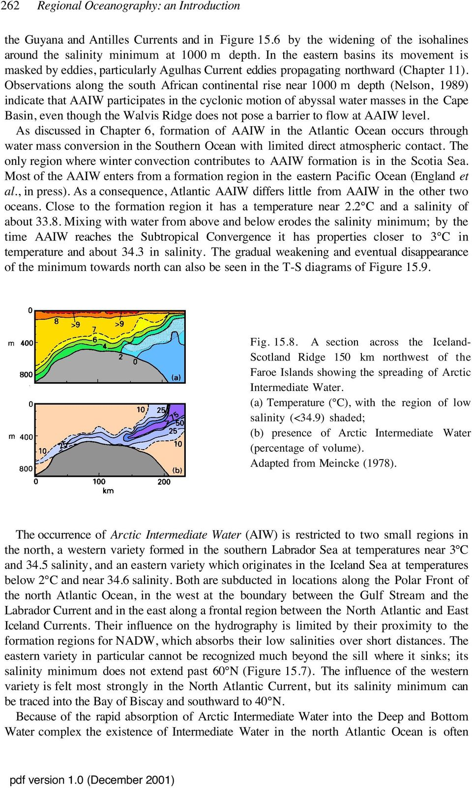 Observations along the south African continental rise near 1000 m depth (Nelson, 1989) indicate that AAIW participates in the cyclonic motion of abyssal water masses in the Cape Basin, even though