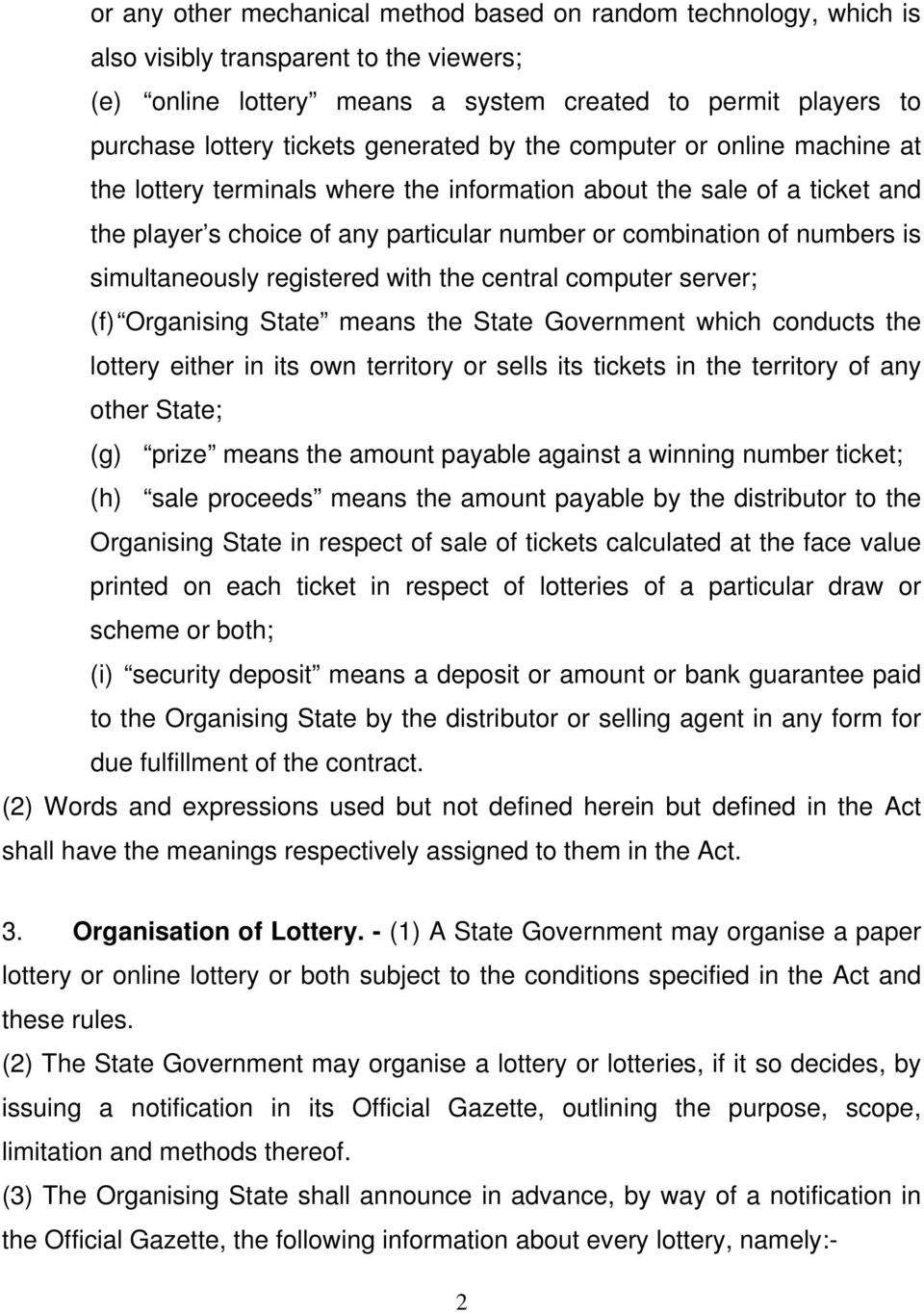 simultaneously registered with the central computer server; (f) Organising State means the State Government which conducts the lottery either in its own territory or sells its tickets in the