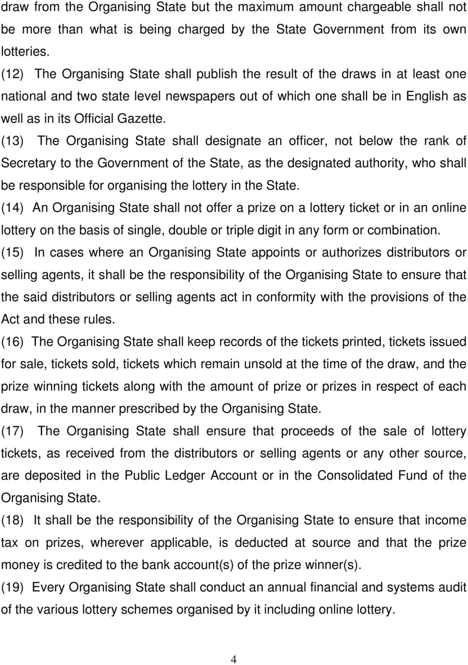 (13) The Organising State shall designate an officer, not below the rank of Secretary to the Government of the State, as the designated authority, who shall be responsible for organising the lottery