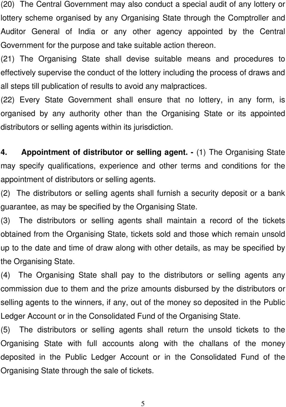 (21) The Organising State shall devise suitable means and procedures to effectively supervise the conduct of the lottery including the process of draws and all steps till publication of results to