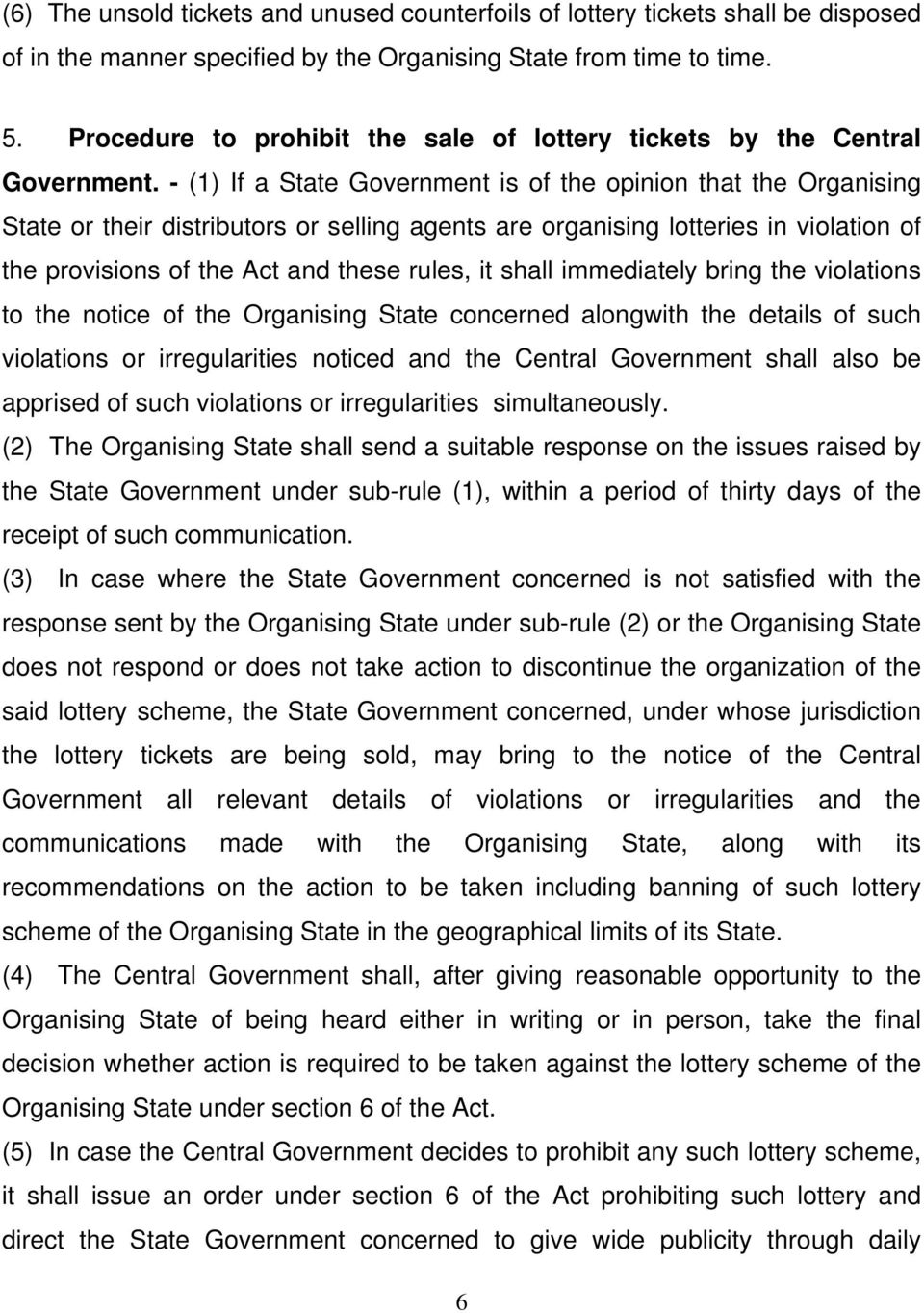 - (1) If a State Government is of the opinion that the Organising State or their distributors or selling agents are organising lotteries in violation of the provisions of the Act and these rules, it