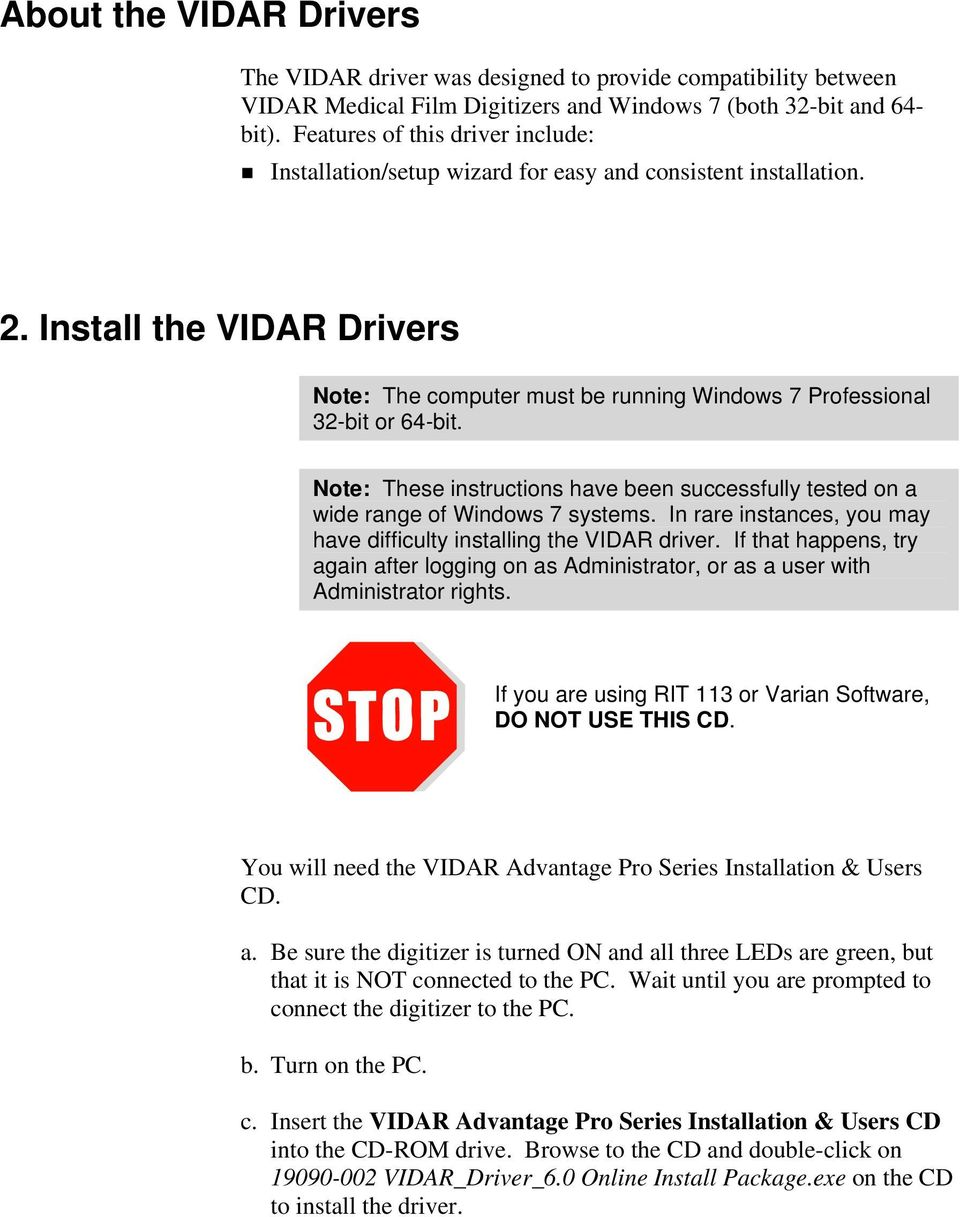 Install the VIDAR Drivers Note: The computer must be running Windows 7 Professional 32-bit or 64-bit. Note: These instructions have been successfully tested on a wide range of Windows 7 systems.