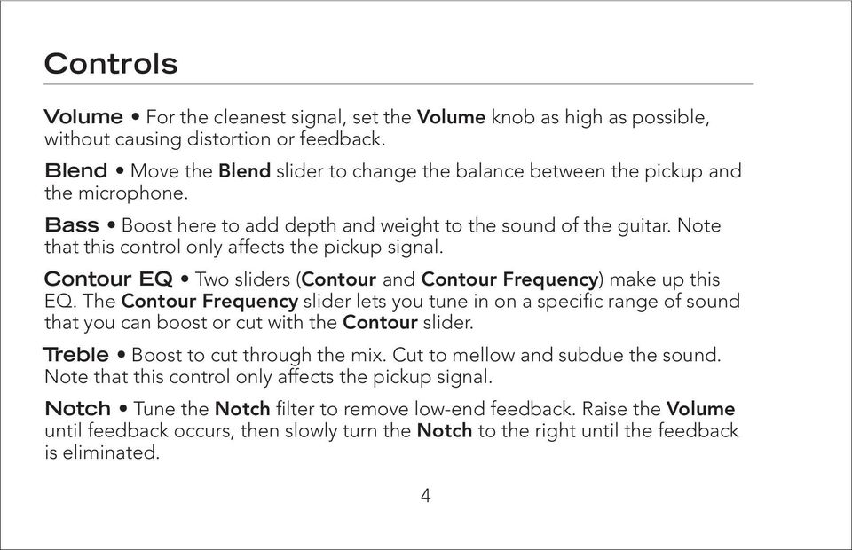 Note that this control only affects the pickup signal. Contour EQ Two sliders (Contour and Contour Frequency) make up this EQ.