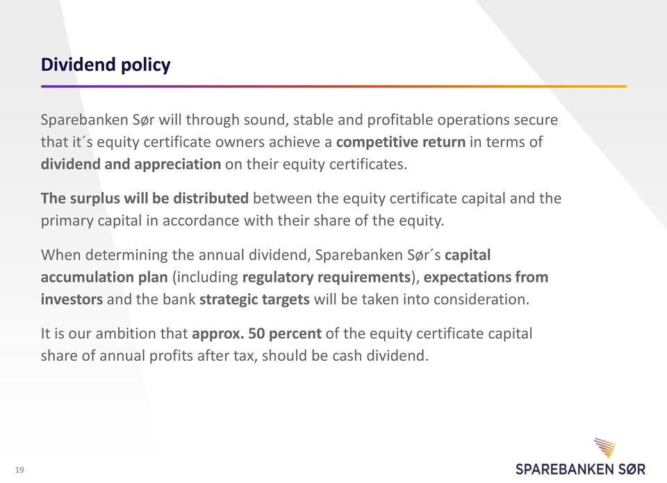 The surplus will be distributed between the equity certificate capital and the primary capital in accordance with their share of the equity.