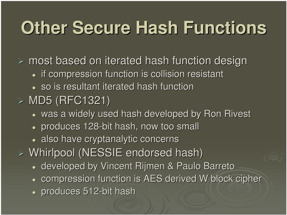 produces 128-bit hash, now too small also have cryptanalytic concerns Whirlpool (NESSIE endorsed hash)