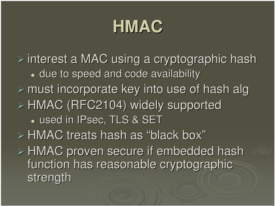 widely supported used in IPsec,, TLS & SET HMAC treats hash as black box