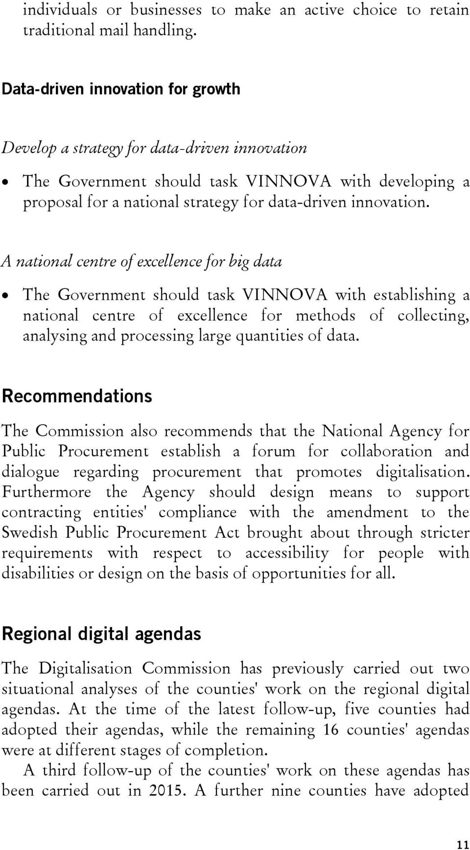 A national centre of excellence for big data The Government should task VINNOVA with establishing a national centre of excellence for methods of collecting, analysing and processing large quantities