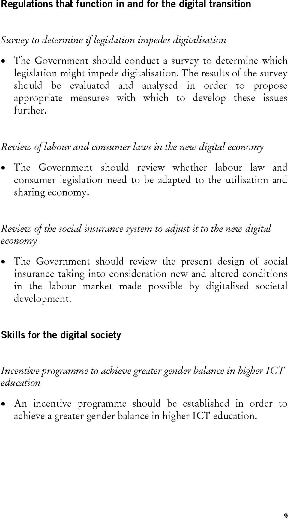 Review of labour and consumer laws in the new digital economy The Government should review whether labour law and consumer legislation need to be adapted to the utilisation and sharing economy.