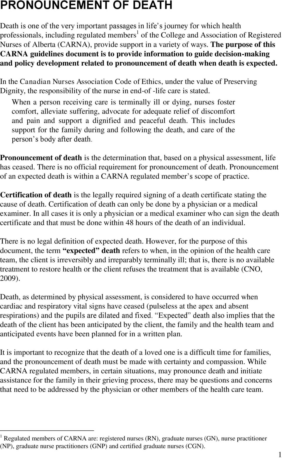 The purpose of this CARNA guidelines document is to provide information to guide decision-making and policy development related to pronouncement of death when death is expected.