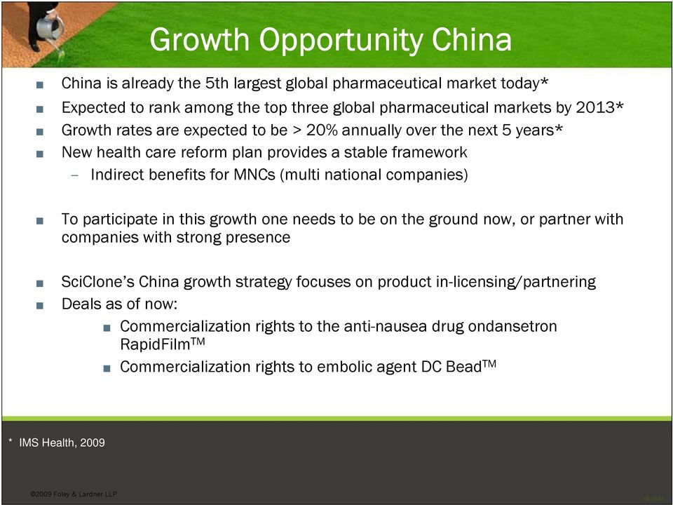 participate in this growth one needs to be on the ground now, or partner with companies with strong presence $60-62 SciClone s China growth strategy focuses on product