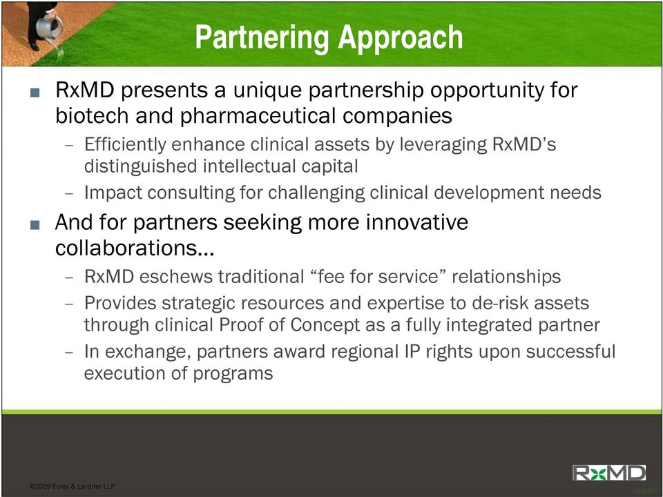 more innovative collaborations RxMD eschews traditional fee for service relationships Provides strategic resources and expertise to de-risk