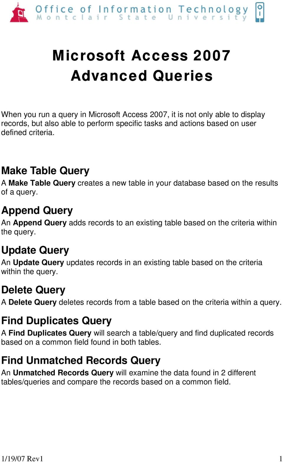 Append Query An Append Query adds records to an existing table based on the criteria within the query.