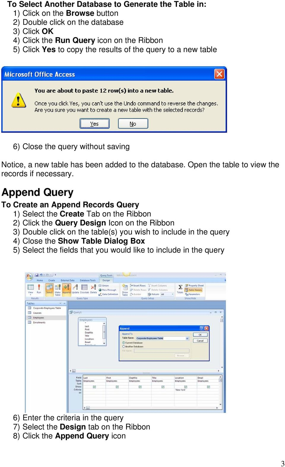 Append Query To Create an Append Records Query 1) Select the Create Tab on the Ribbon 2) Click the Query Design Icon on the Ribbon 3) Double click on the table(s) you wish to include in the