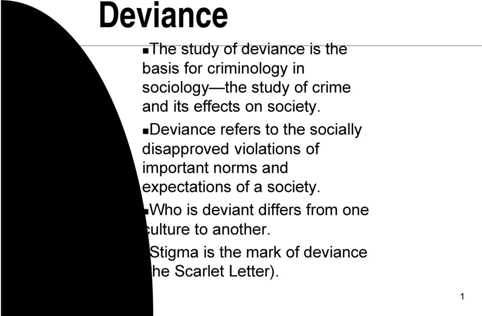 Deviance refers to the socially disapproved violations of important norms and