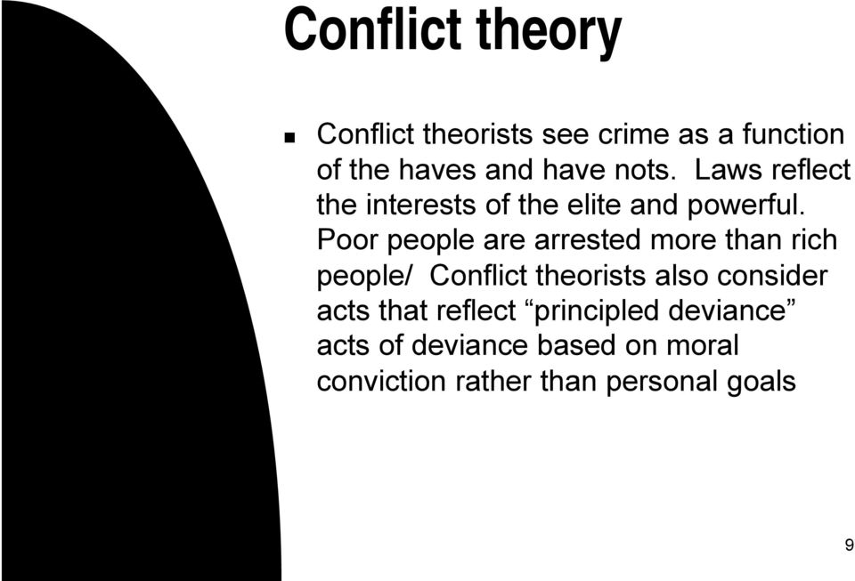 Poor people are arrested more than rich people/ Conflict theorists also consider acts