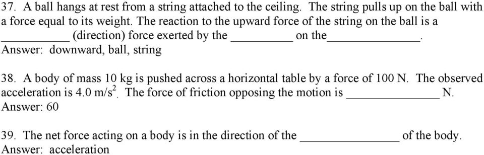Answer: downward, ball, string 38. A body of mass 10 kg is pushed across a horizontal table by a force of 100 N.