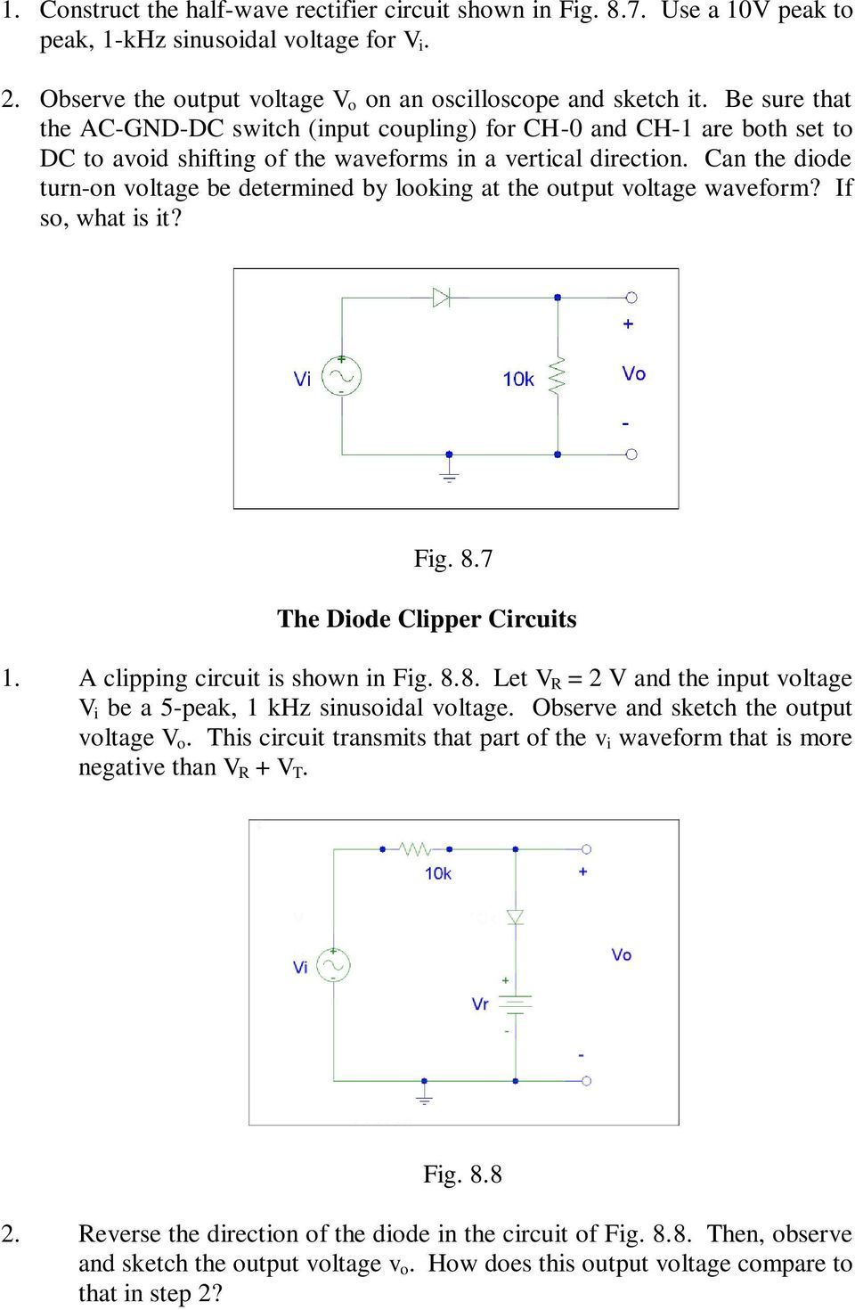 Can the diode turn-on voltage be determined by looking at the output voltage waveform? If so, what is it? Fig. 8.7 The Diode Clipper Circuits 1. A clipping circuit is shown in Fig. 8.8. Let V R = 2 V and the input voltage V i be a 5-peak, 1 khz sinusoidal voltage.