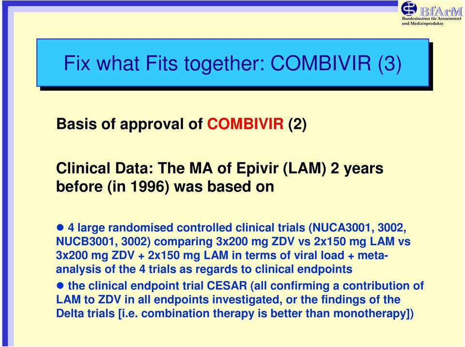 mg LAM in terms of viral load + metaanalysis of the 4 trials as regards to clinical endpoints the clinical endpoint trial CESAR (all confirming a