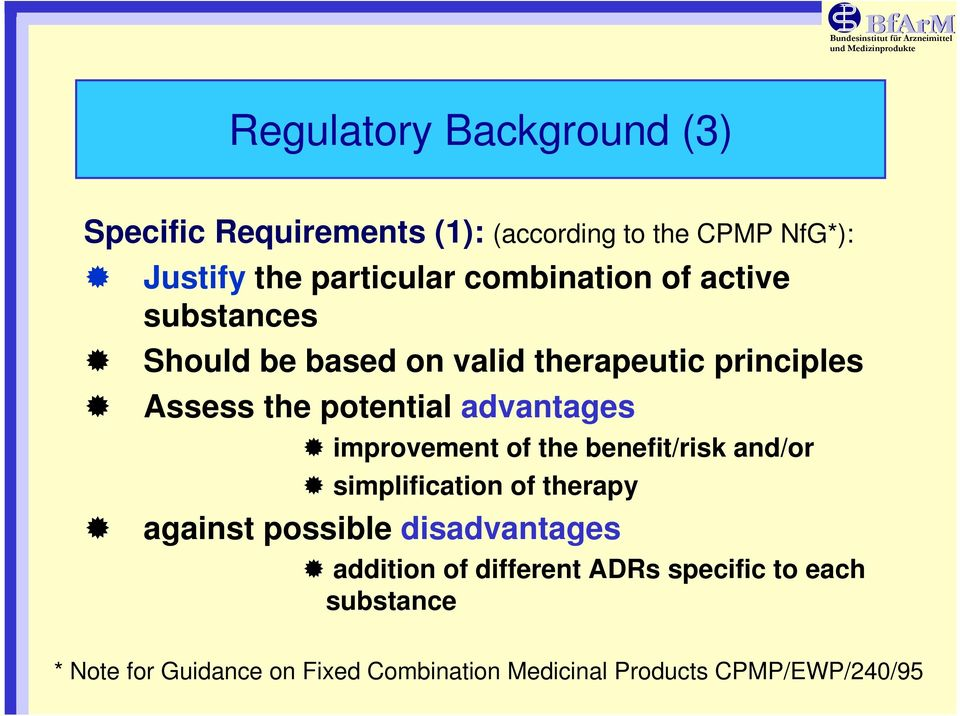 advantages improvement of the benefit/risk and/or simplification of therapy against possible disadvantages