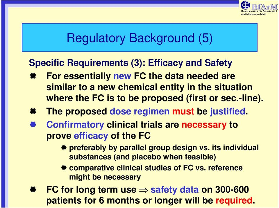 Confirmatory clinical trials are necessary to prove efficacy of the FC preferably by parallel group design vs.