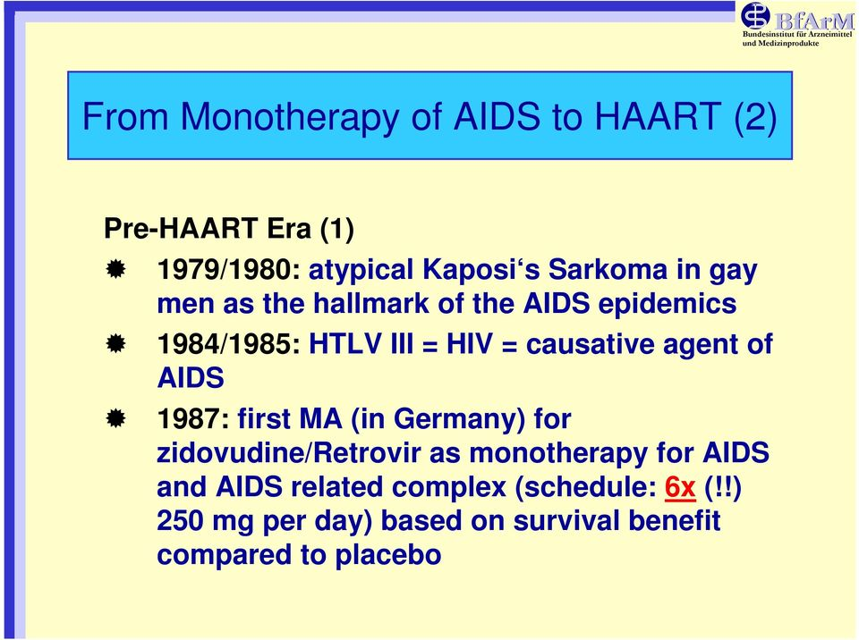 of AIDS 1987: first MA (in Germany) for zidovudine/retrovir as monotherapy for AIDS and AIDS