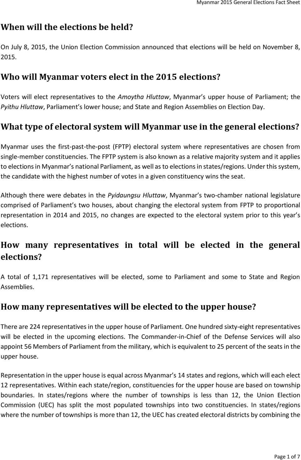 Voters will elect representatives to the Amoytha Hluttaw, Myanmar s upper house of Parliament; the Pyithu Hluttaw, Parliament s lower house; and State and Region Assemblies on Election Day.
