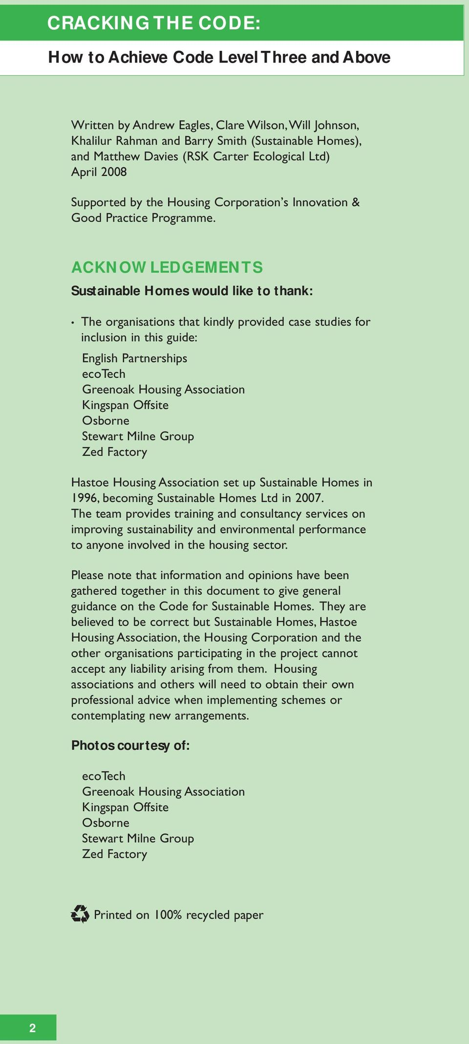 ACKNOWLEDGEMENTS Sustainable Homes would like to thank: The organisations that kindly provided case studies for inclusion in this guide: English Partnerships ecotech Greenoak Housing Association