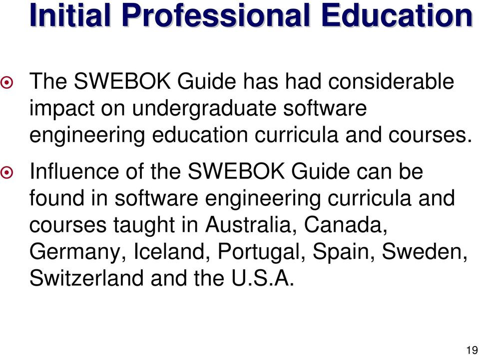 Influence of the SWEBOK Guide can be found in software engineering curricula and