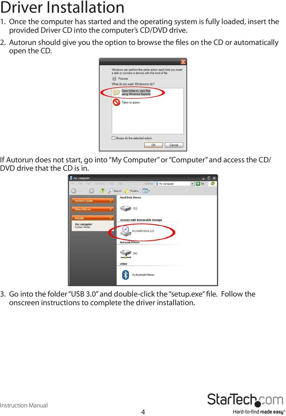 CD/DVD drive. 2. Autorun should give you the option to browse the files on the CD or automatically open the CD.