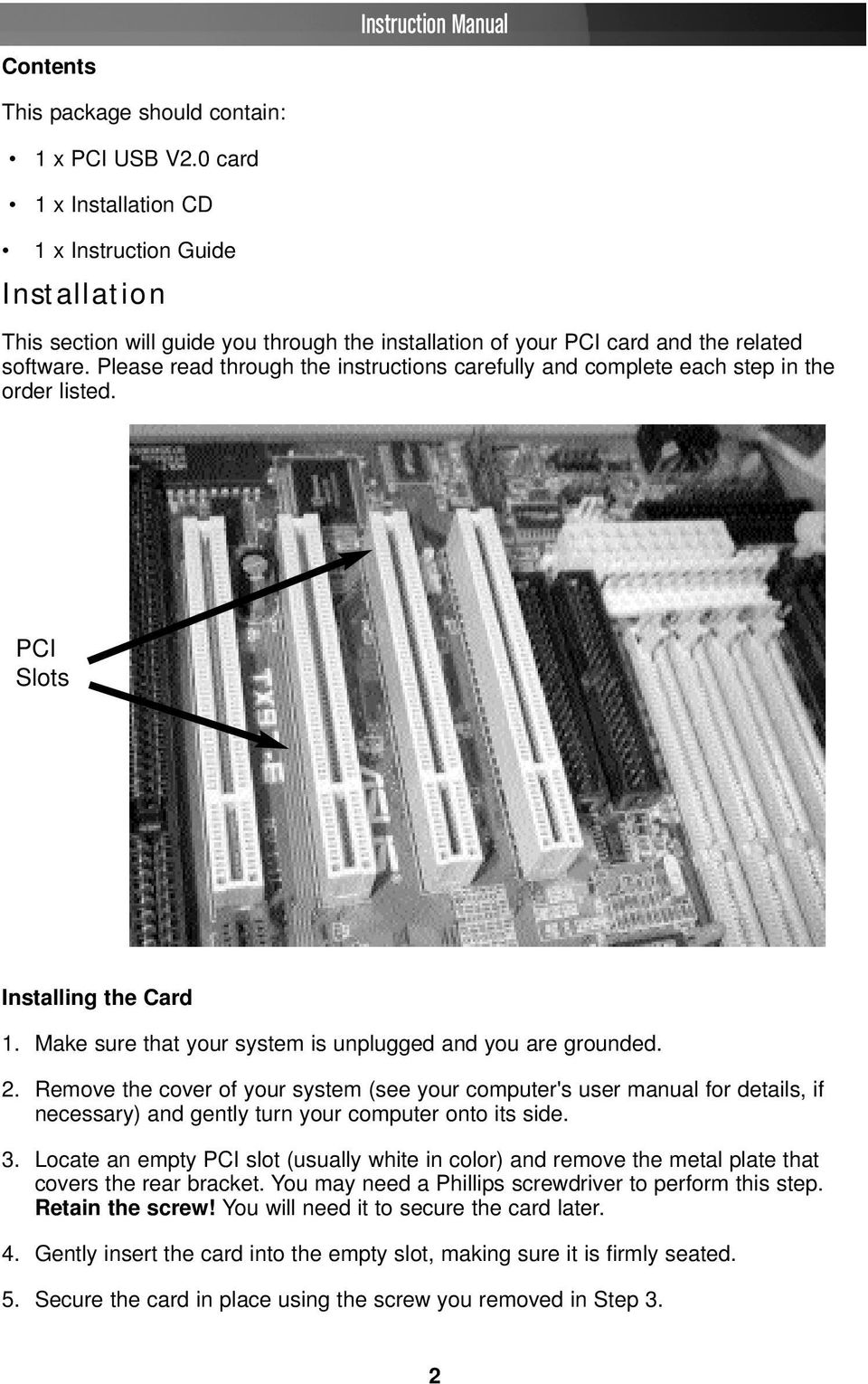 Please read through the instructions carefully and complete each step in the order listed. PCI Slots Installing the Card 1. Make sure that your system is unplugged and you are grounded. 2.