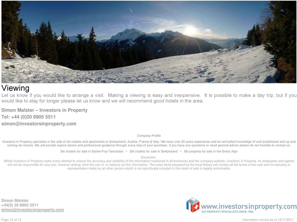 Investors in Property Tel: +44 (0)20 8905 5511 Company Profile Investors in Property specialise in the sale of ski chalets and apartments in Switzerland, Austria, France & Italy.