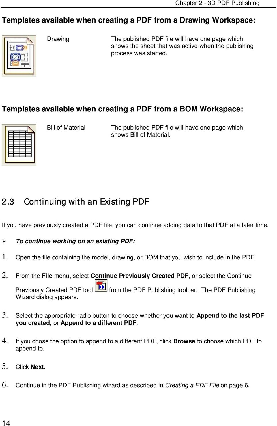 3 Continuing with an Existing PDF If you have previously created a PDF file, you can continue adding data to that PDF at a later time. To continue working on an existing PDF: 1.