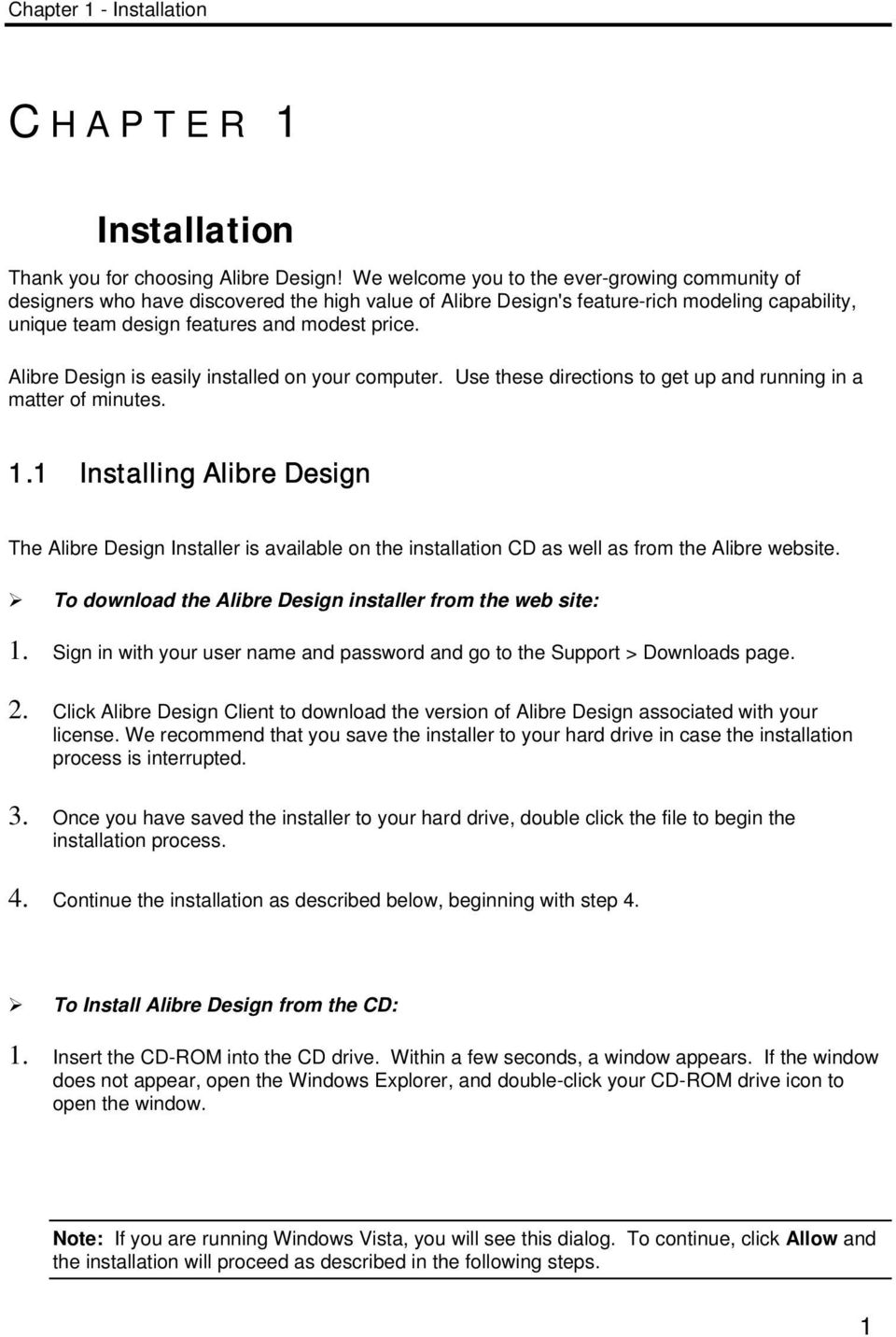 Alibre Design is easily installed on your computer. Use these directions to get up and running in a matter of minutes. 1.