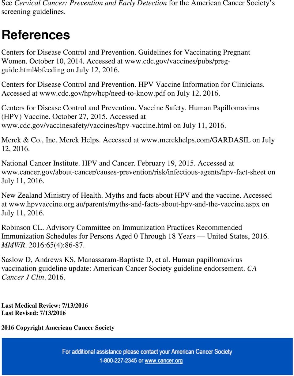 HPV Vaccine Information for Clinicians. Accessed at www.cdc.gov/hpv/hcp/need-to-know.pdf on July 12, 2016. Centers for Disease Control and Prevention. Vaccine Safety.