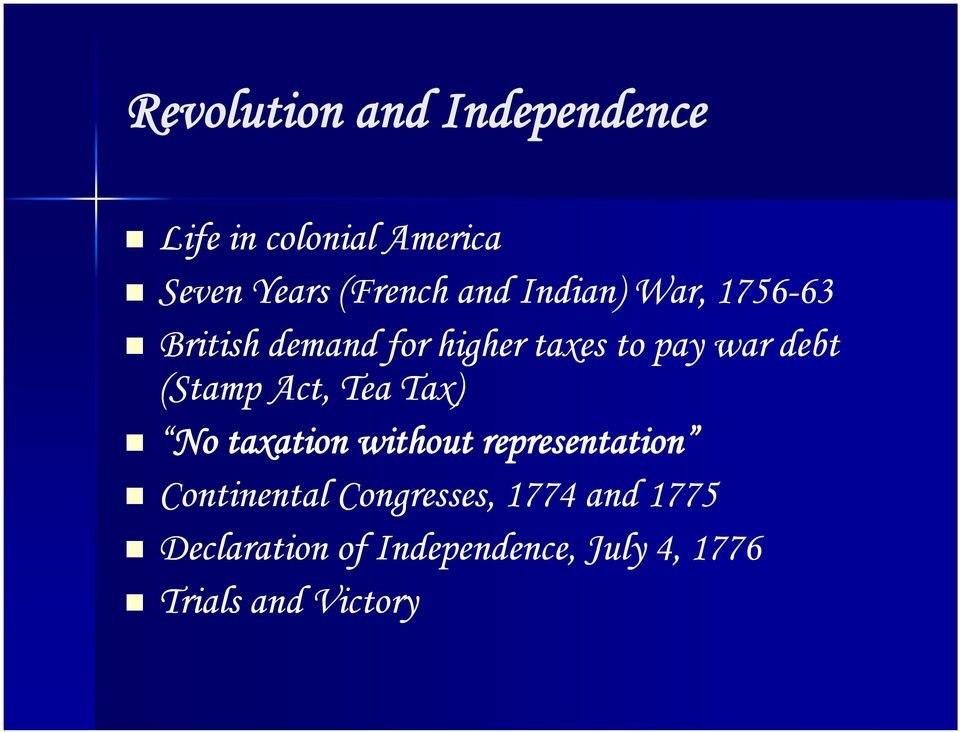 (Stamp Act, Tea Tax) No taxation without representation Continental