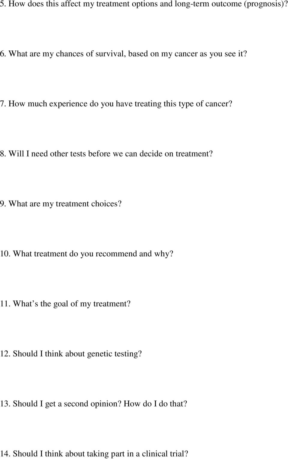 Will I need other tests before we can decide on treatment? 9. What are my treatment choices? 10. What treatment do you recommend and why?