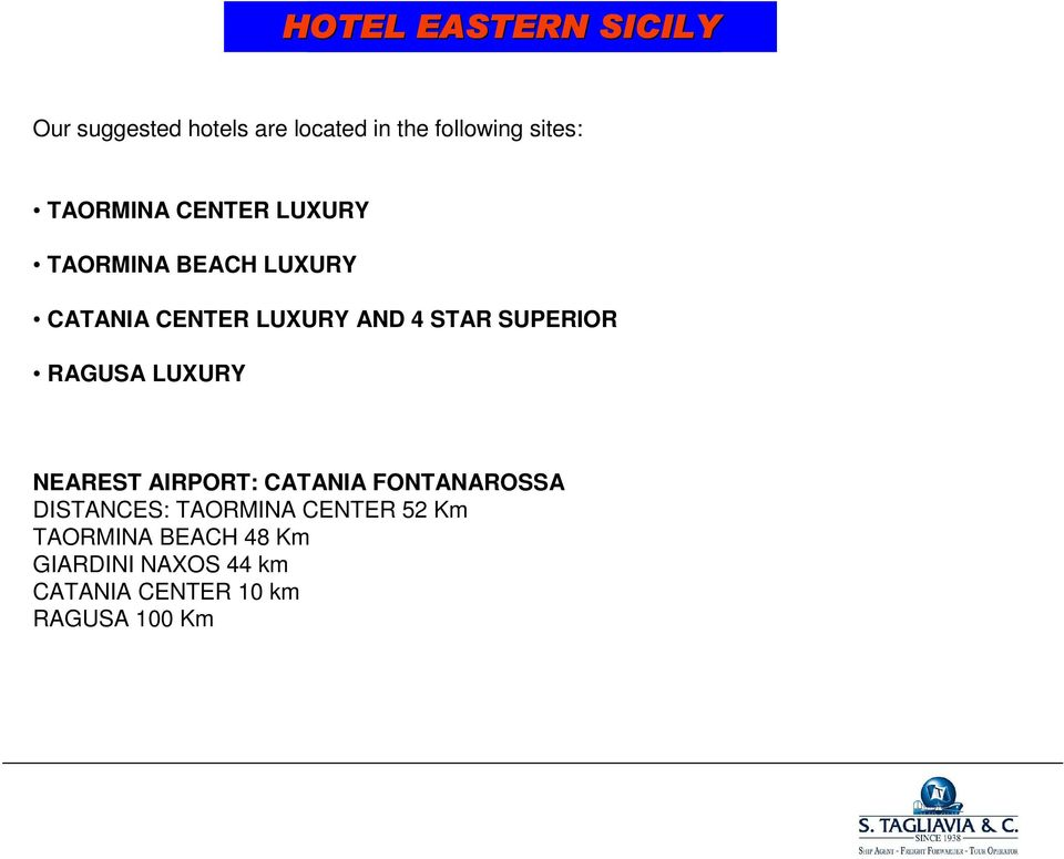 SUPERIOR RAGUSA LUXURY NEAREST AIRPORT: CATANIA FONTANAROSSA DISTANCES: TAORMINA